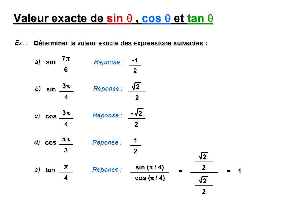 Valeur exacte de sin, cos et tan Valeur exacte de sin, cos et tan Ex. : Déterminer la valeur exacte des expressions suivantes : a) 7 6 sin Réponse : 2