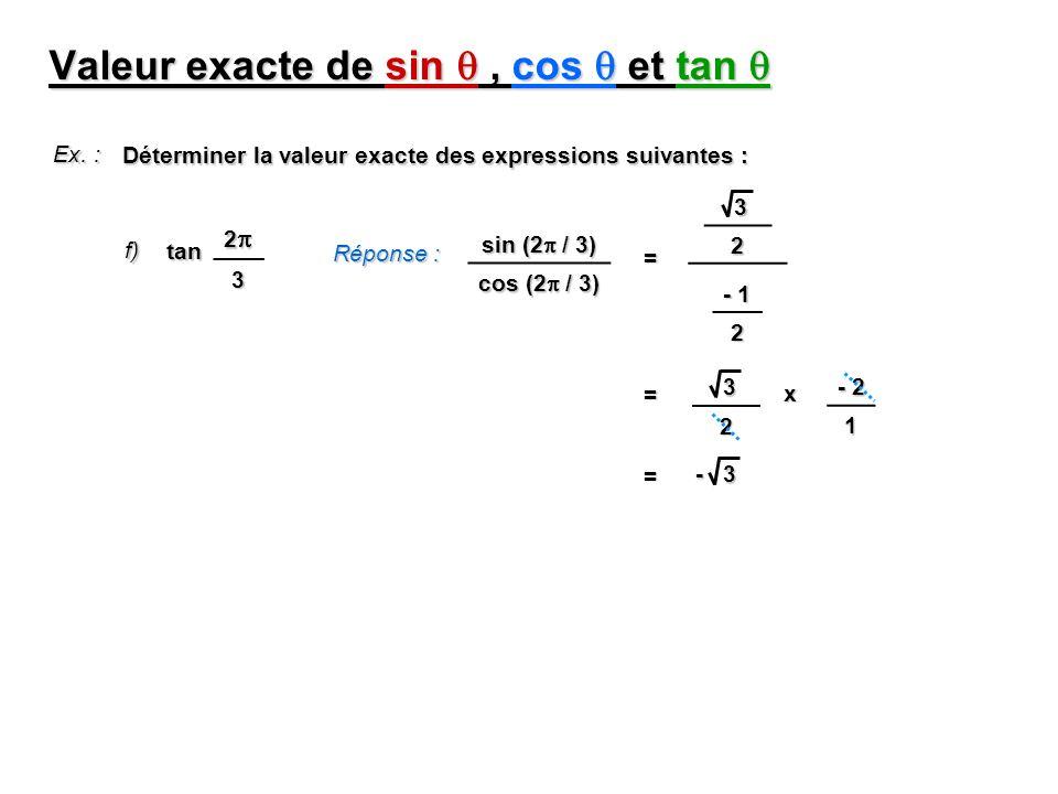Valeur exacte de sin, cos et tan Valeur exacte de sin, cos et tan Ex. : Déterminer la valeur exacte des expressions suivantes : f) 2 3 tan Réponse : s