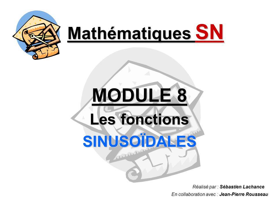 Mathématiques SN MODULE 8 Les fonctions SINUSOÏDALES Réalisé par : Sébastien Lachance En collaboration avec : Jean-Pierre Rousseau