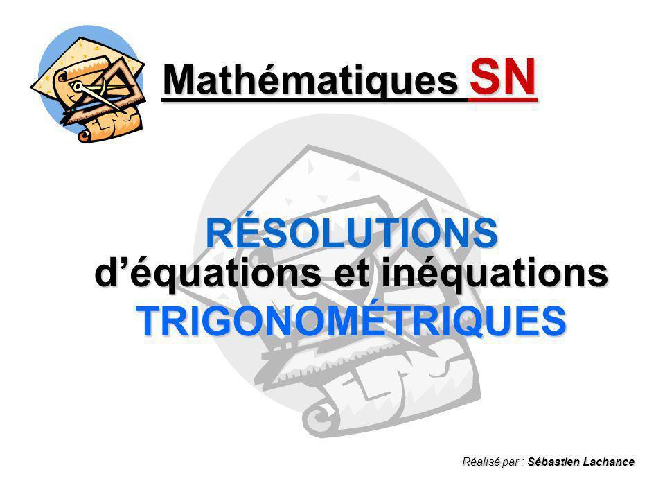 Mathématiques SN - Résolutions TRIGONOMÉTRIQUES - Résolutions déquations SINUSOÏDALES Exemple #1 : Trouver les zéros de f(x) = 2 sin x – 3 0 = 2 sin x – 3 3 = 2 sin x 32 = sin x 32 sin -1 ( ) = x Quel est langle dont la valeur en « y » est .