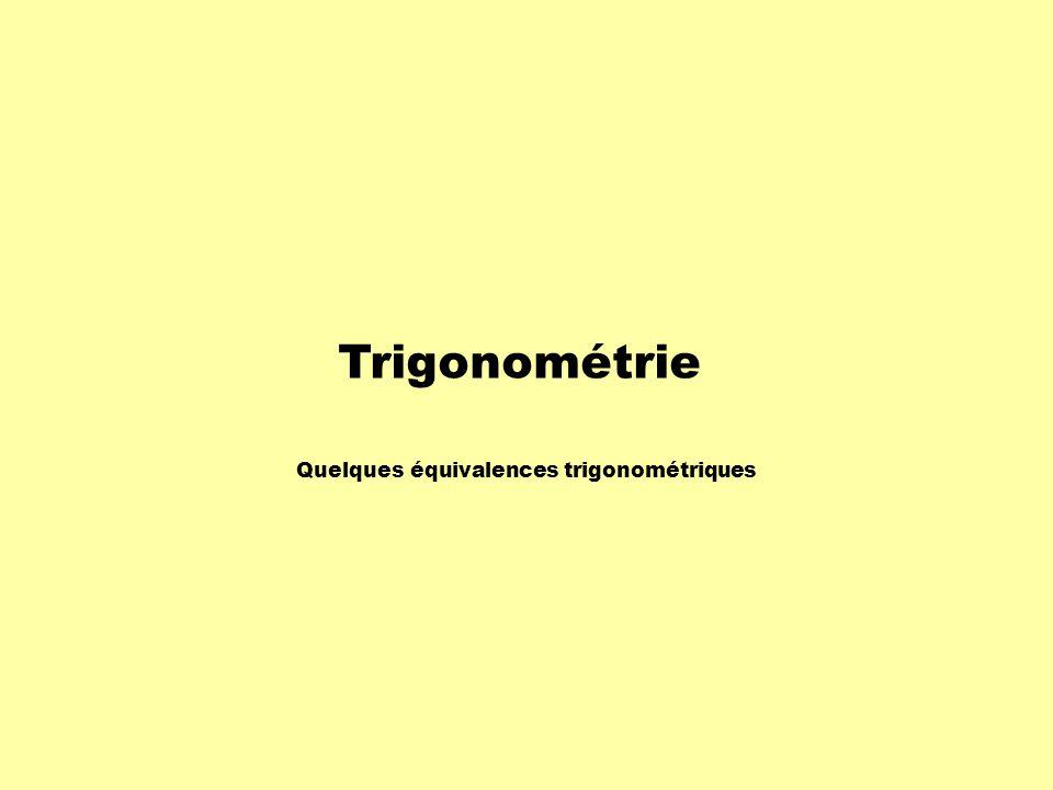 Trigonométrie Quelques équivalences trigonométriques