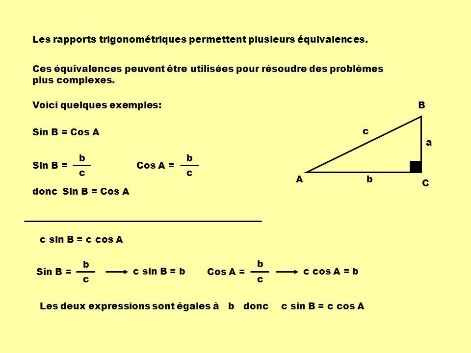 Les rapports trigonométriques permettent plusieurs équivalences. Ces équivalences peuvent être utilisées pour résoudre des problèmes plus complexes. V