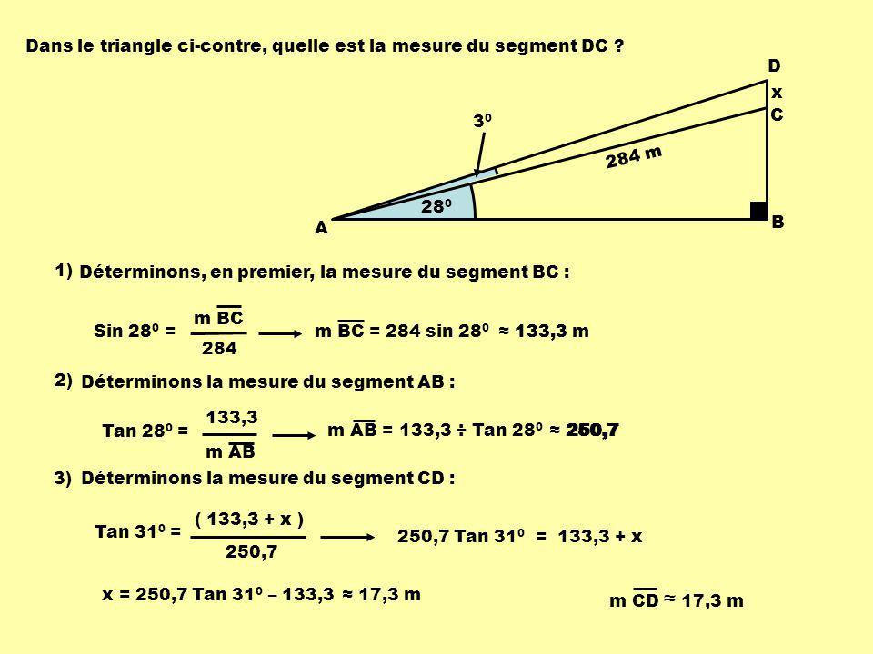 Dans le triangle ci-contre, quelle est la mesure du segment DC ? 28 0 284 m A B C D 3030 x 1) Déterminons, en premier, la mesure du segment BC : 133,3