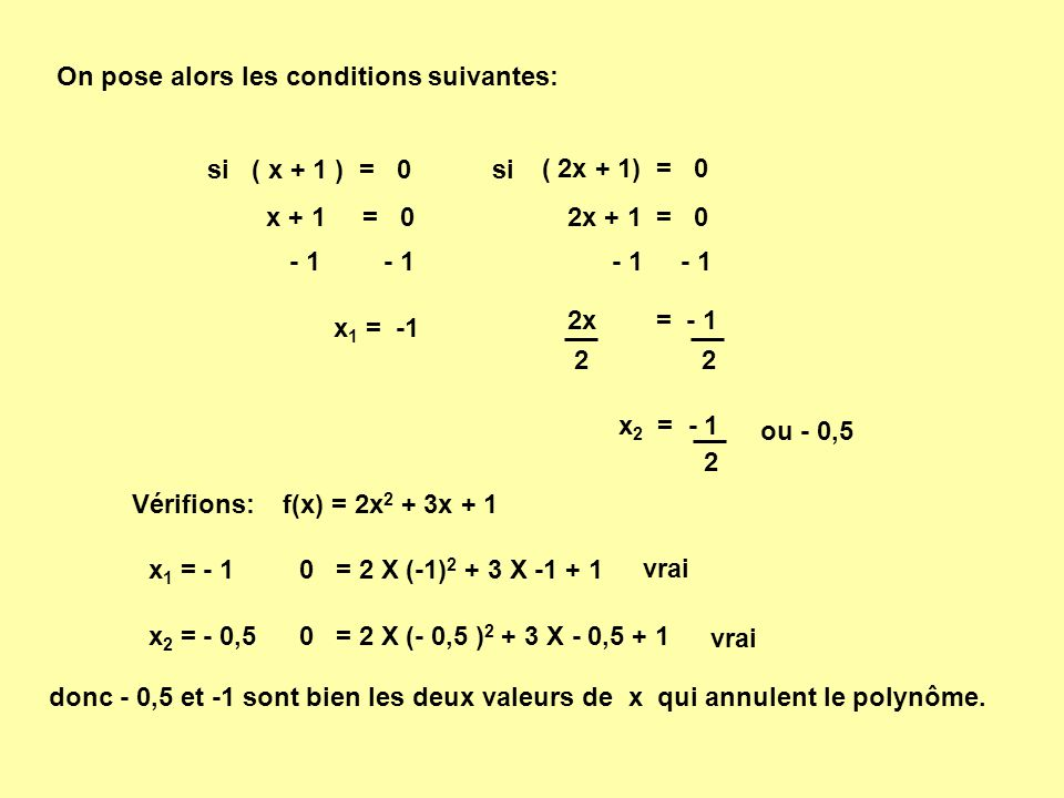 2x + 1 = 0 - 1 2x = - 1 22 x + 1 = 0 - 1 x 1 = -1 On pose alors les conditions suivantes: si ( x + 1 ) = 0 si ( 2x + 1) = 0 f(x) = 2x 2 + 3x + 1Vérifi