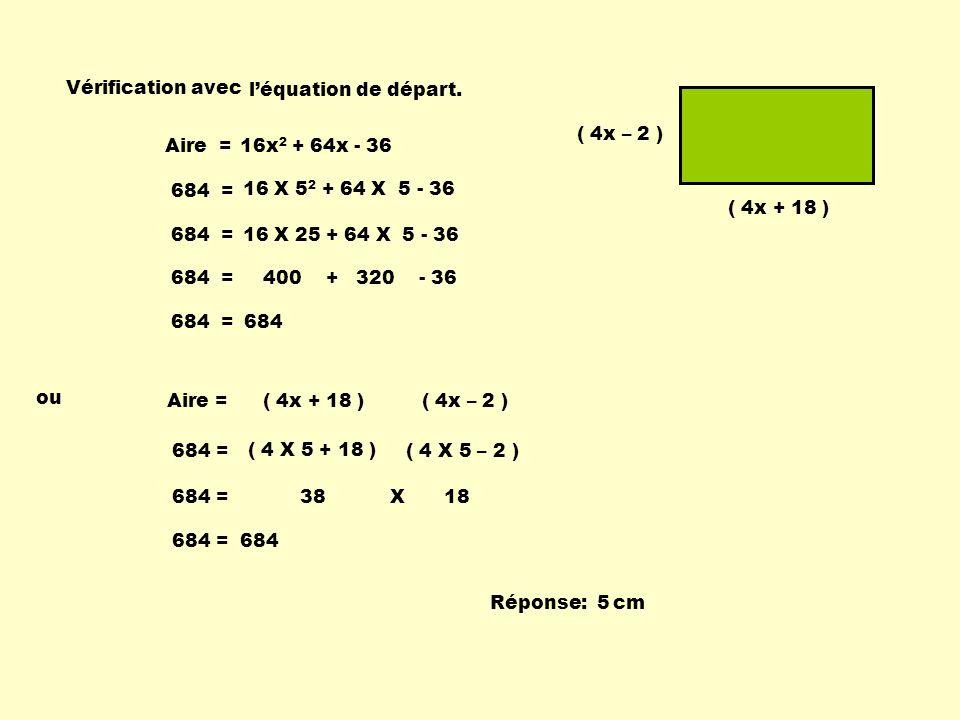 Vérification avec léquation de départ. 16x 2 + 64x - 36Aire = 16 X 5 2 + 64 X 5 - 36 684 = 16 X 25 + 64 X 5 - 36684 = 400 + 320 - 36684 = 684684 = ou