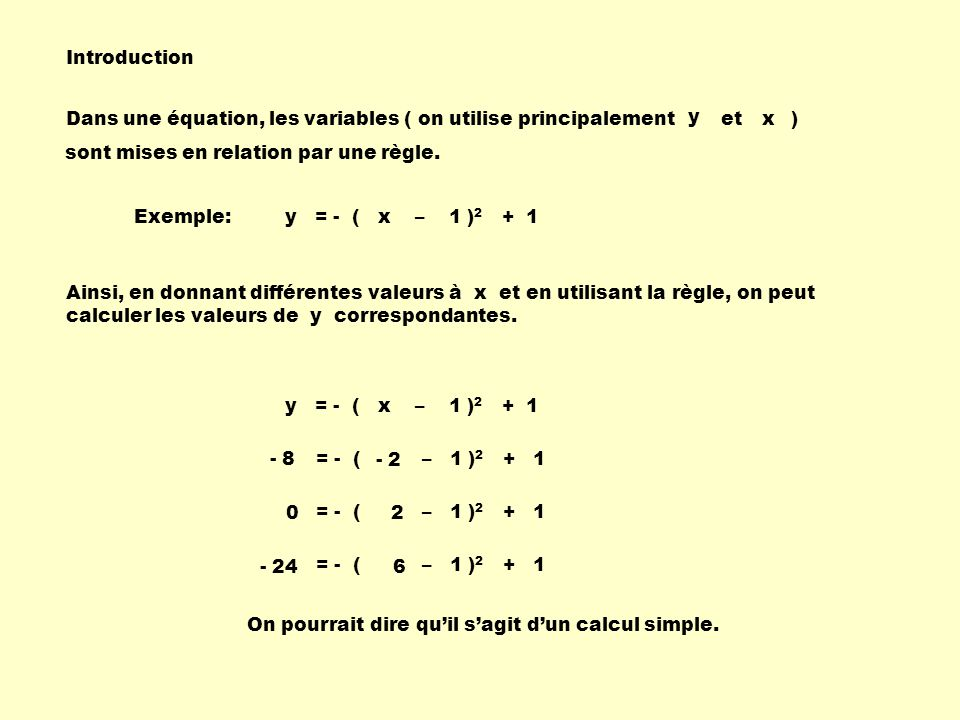 Introduction Dans une équation, les variables ( on utilise principalement et ) y x Ainsi, en donnant différentes valeurs à x et en utilisant la règle,