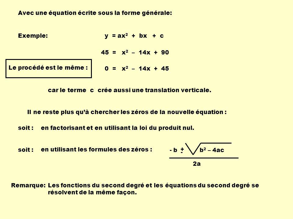 Avec une équation écrite sous la forme générale: Exemple: 45 = x 2 – 14x + 90 y = ax 2 + bx + c car le terme c crée aussi une translation verticale. 0