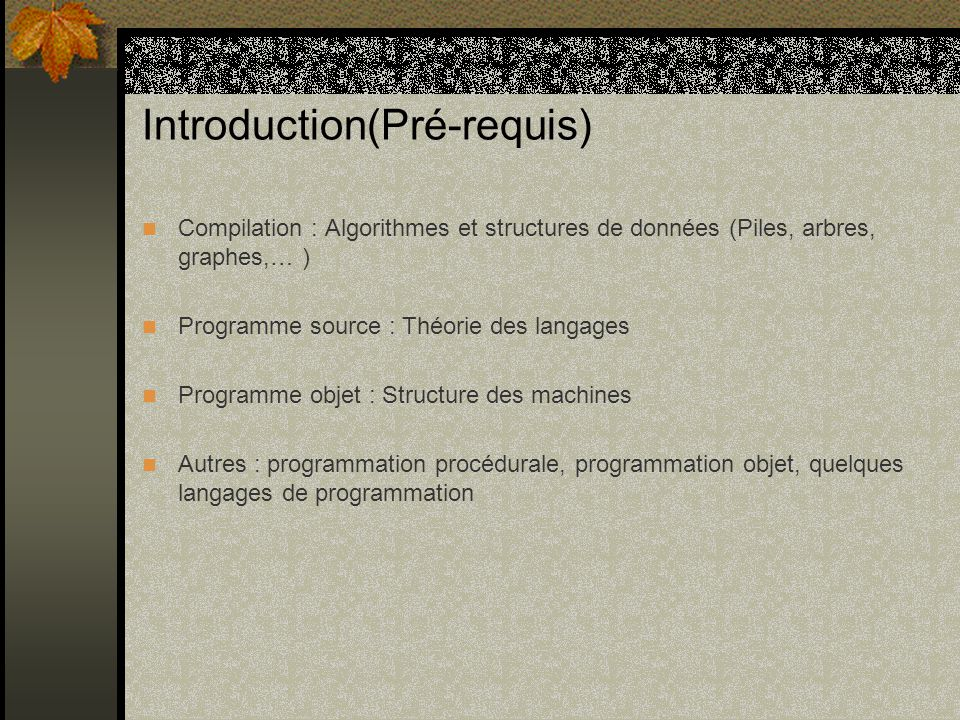 Introduction(Plan/Cours théorique) T6 : Génération Code Vue générale Le code à générer Organisation de la mémoire Expressions Affectations Structures de contrôle Méthodes