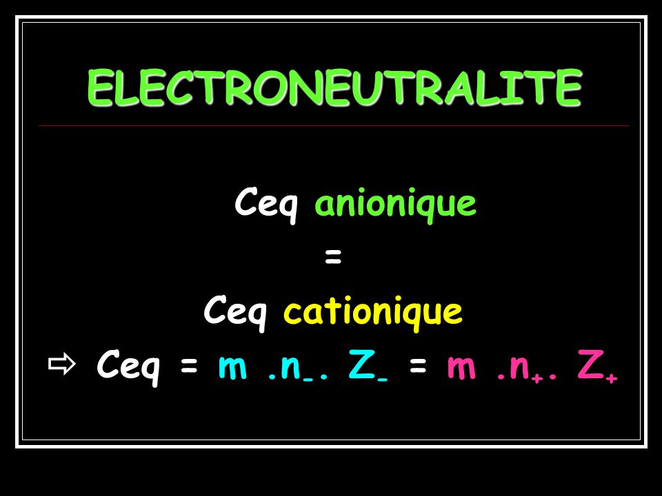 CONCENTRATION EQUIVALENTE DUNE SOLUTION Concentrations équivalentes ADDITIVES Concentration totale en Eq = Ceq anioniques + Ceq cationiques