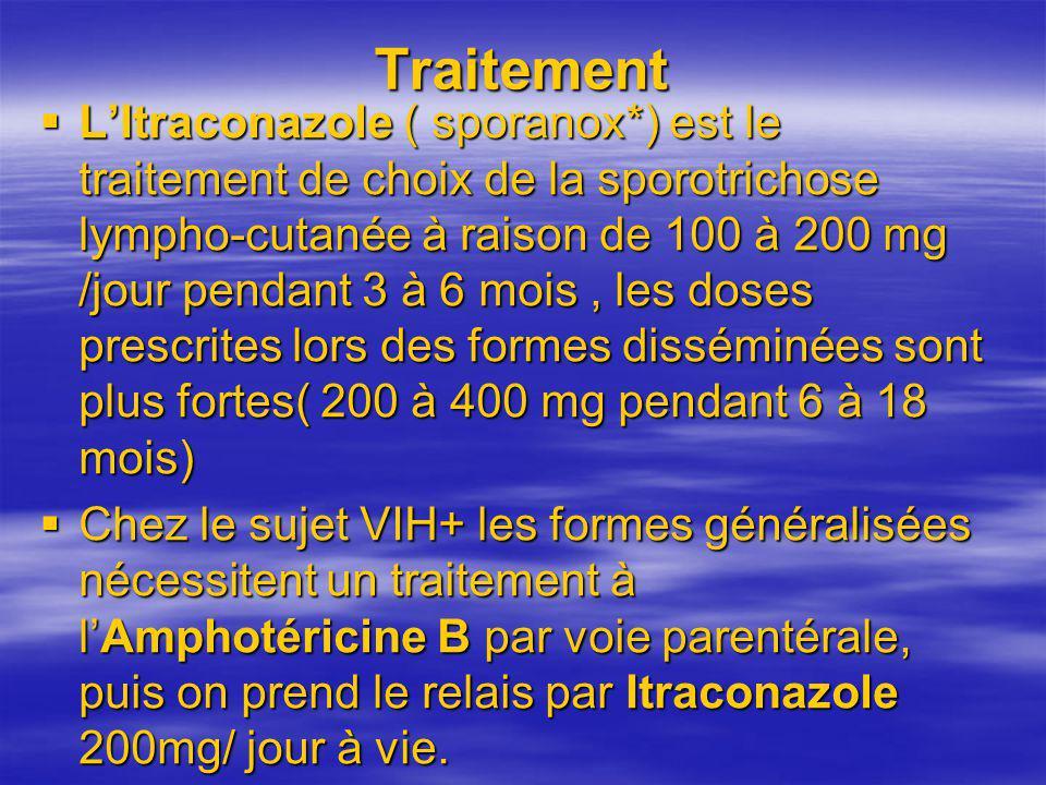 Traitement LItraconazole ( sporanox*) est le traitement de choix de la sporotrichose lympho-cutanée à raison de 100 à 200 mg /jour pendant 3 à 6 mois,
