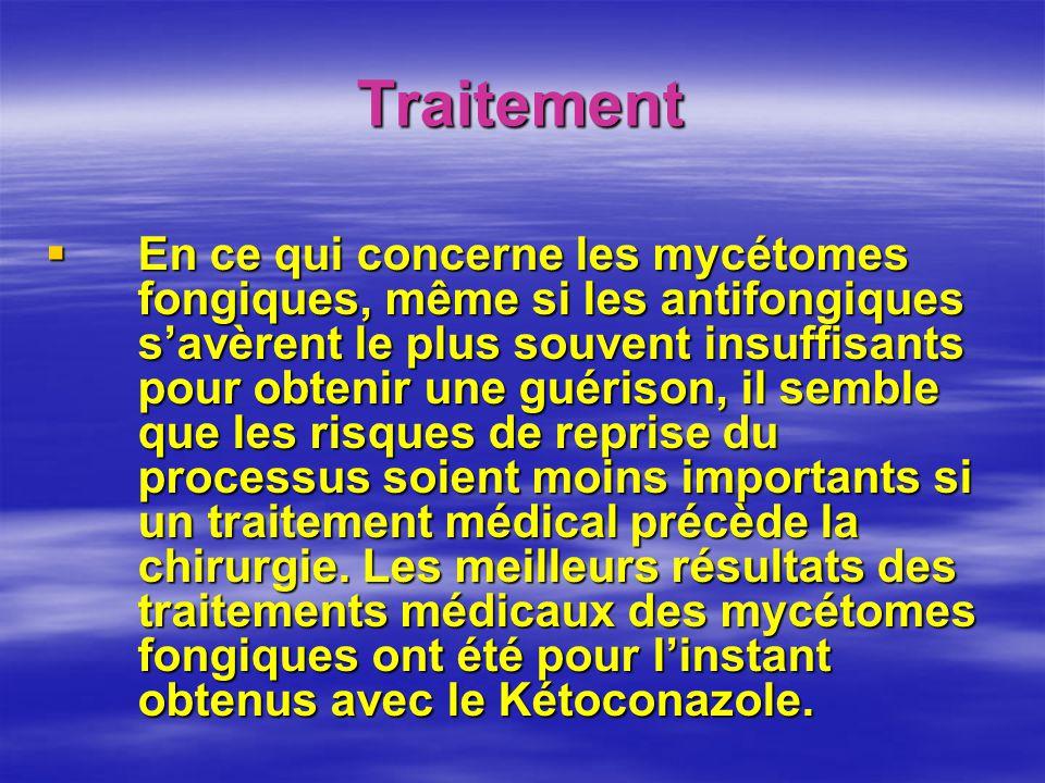 Traitement En ce qui concerne les mycétomes fongiques, même si les antifongiques savèrent le plus souvent insuffisants pour obtenir une guérison, il s
