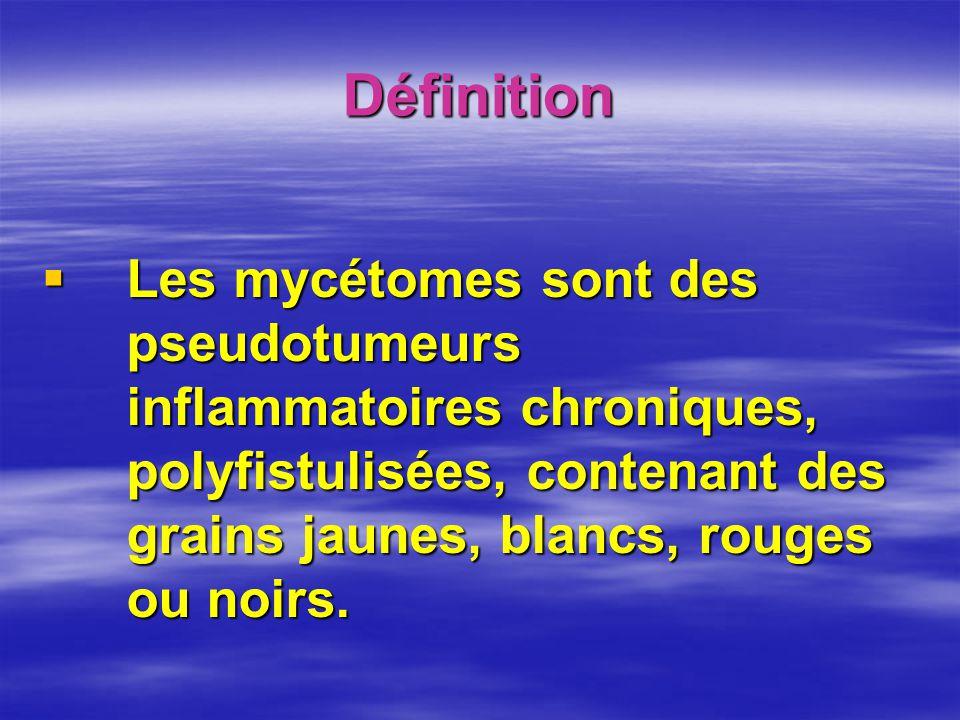 Définition Les mycétomes sont des pseudotumeurs inflammatoires chroniques, polyfistulisées, contenant des grains jaunes, blancs, rouges ou noirs.