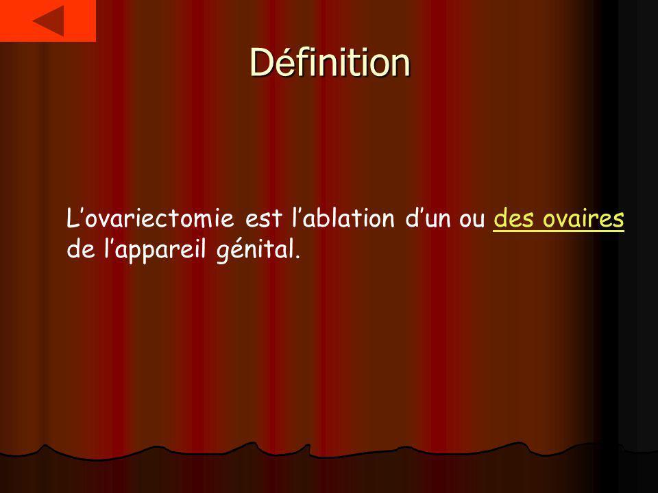 D é finition Lovariectomie est lablation dun ou des ovaires de lappareil génital.des ovaires