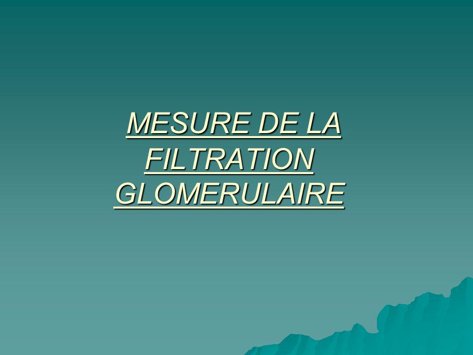MESURE DE LA FILTRATION GLOMERULAIRE MESURE DE LA FILTRATION GLOMERULAIRE