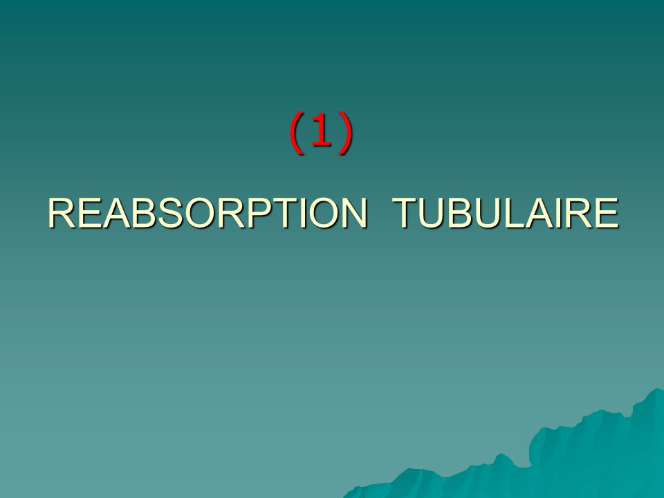 REABSORPTION TUBULAIRE (1)