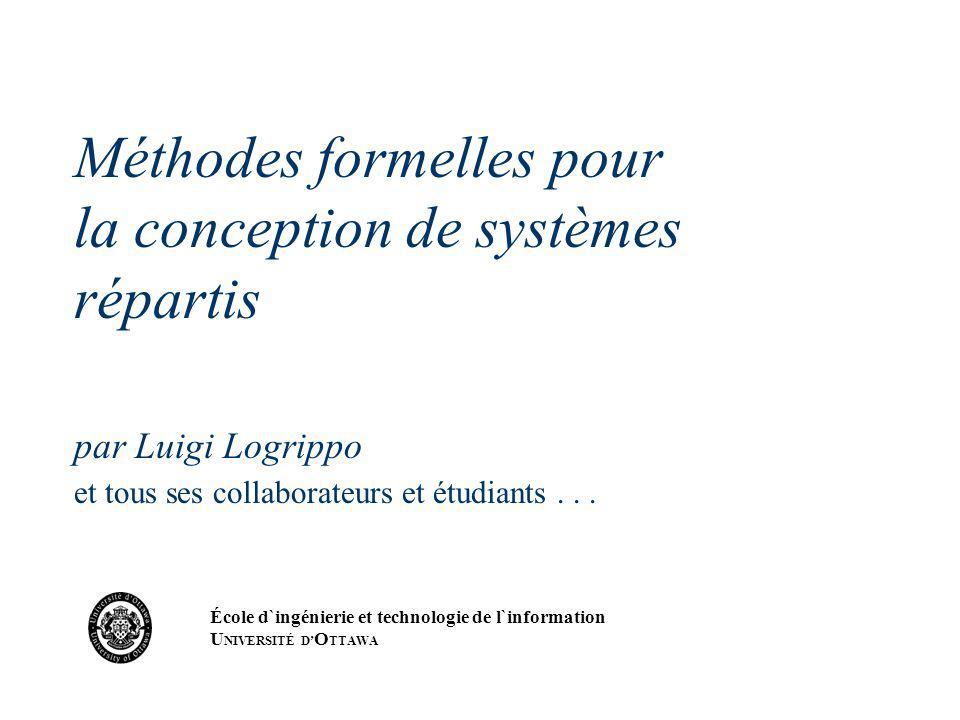 Méthodes formelles pour la conception de systèmes répartis par Luigi Logrippo et tous ses collaborateurs et étudiants...