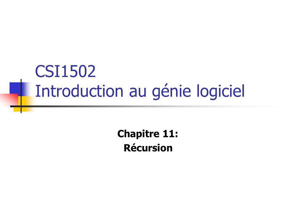CSI1502 Introduction au génie logiciel Chapitre 11: Récursion