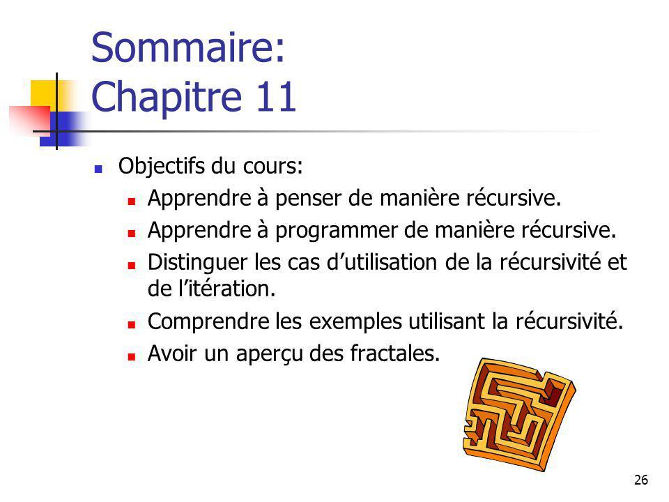 26 Sommaire: Chapitre 11 Objectifs du cours: Apprendre à penser de manière récursive. Apprendre à programmer de manière récursive. Distinguer les cas