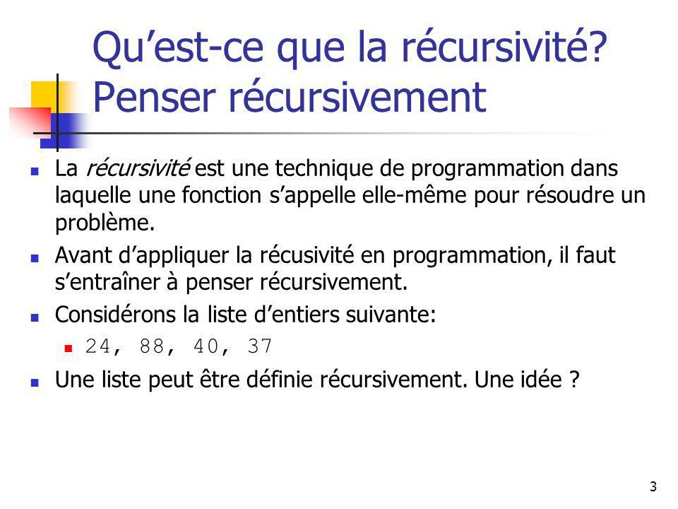 3 Quest-ce que la récursivité? Penser récursivement La récursivité est une technique de programmation dans laquelle une fonction sappelle elle-même po