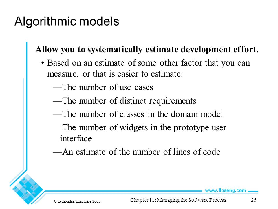 © Lethbridge/Laganière 2005 Chapter 11: Managing the Software Process25 Algorithmic models Allow you to systematically estimate development effort.