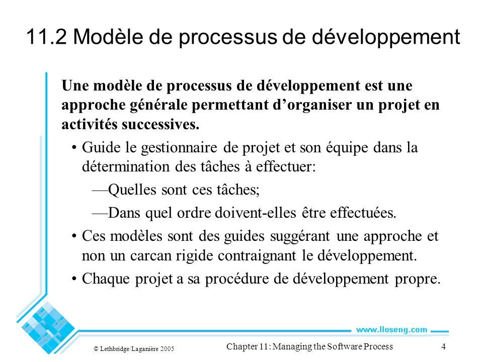 © Lethbridge/Laganière 2005 Chapter 11: Managing the Software Process4 11.2 Modèle de processus de développement Une modèle de processus de développement est une approche générale permettant dorganiser un projet en activités successives.