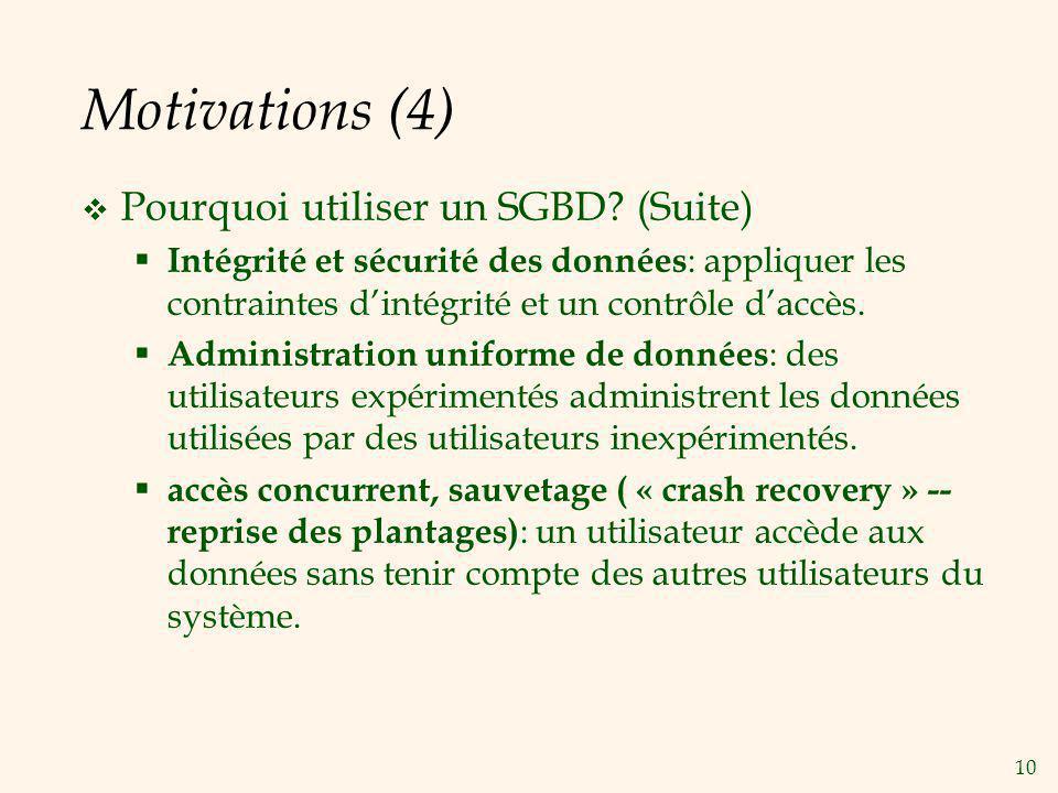 10 Motivations (4) Pourquoi utiliser un SGBD? (Suite) Intégrité et sécurité des données : appliquer les contraintes dintégrité et un contrôle daccès.
