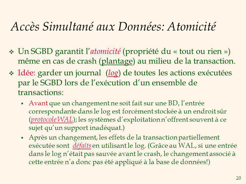 20 Accès Simultané aux Données: Atomicité Un SGBD garantit l atomicité (propriété du « tout ou rien ») même en cas de crash (plantage) au milieu de la