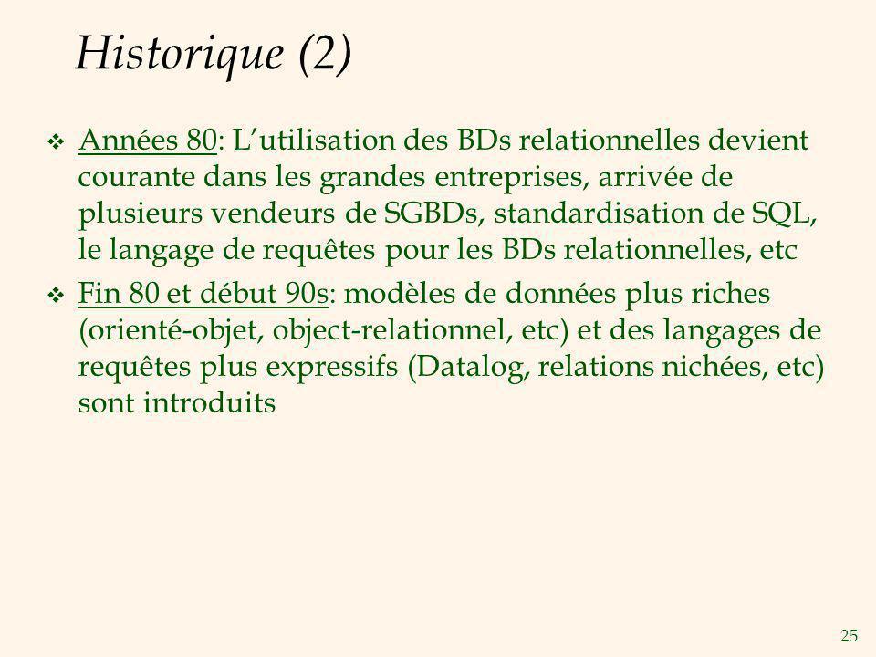 25 Historique (2) Années 80: Lutilisation des BDs relationnelles devient courante dans les grandes entreprises, arrivée de plusieurs vendeurs de SGBDs