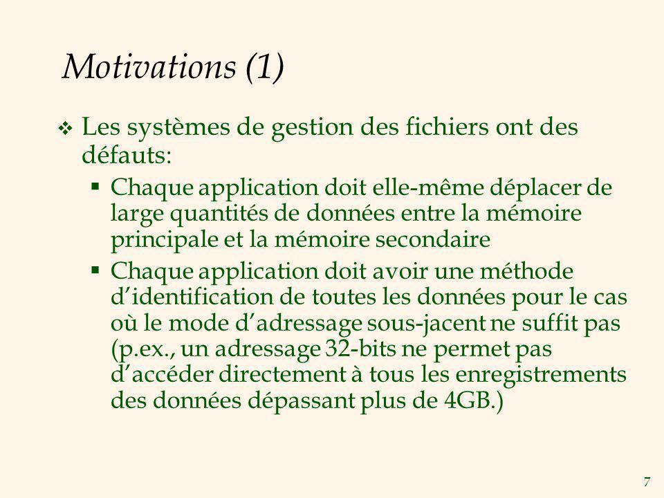 7 Motivations (1) Les systèmes de gestion des fichiers ont des défauts: Chaque application doit elle-même déplacer de large quantités de données entre