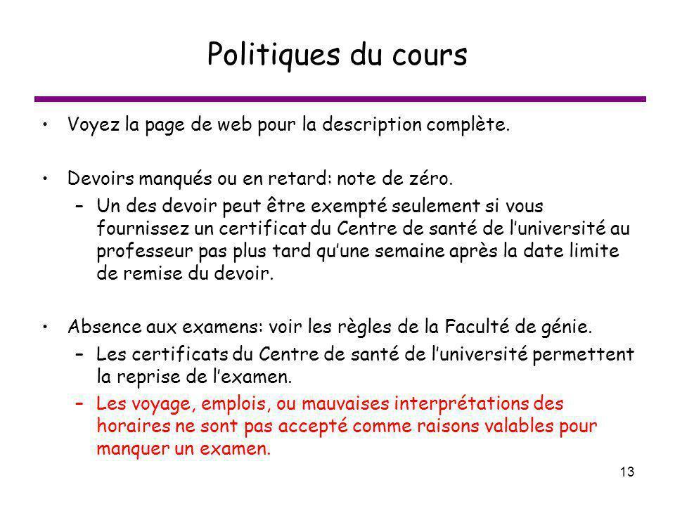 13 Politiques du cours Voyez la page de web pour la description complète. Devoirs manqués ou en retard: note de zéro. –Un des devoir peut être exempté