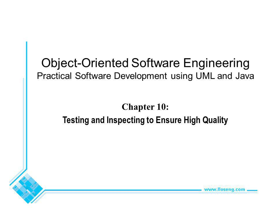 Object-Oriented Software Engineering Practical Software Development using UML and Java Chapter 10: Testing and Inspecting to Ensure High Quality
