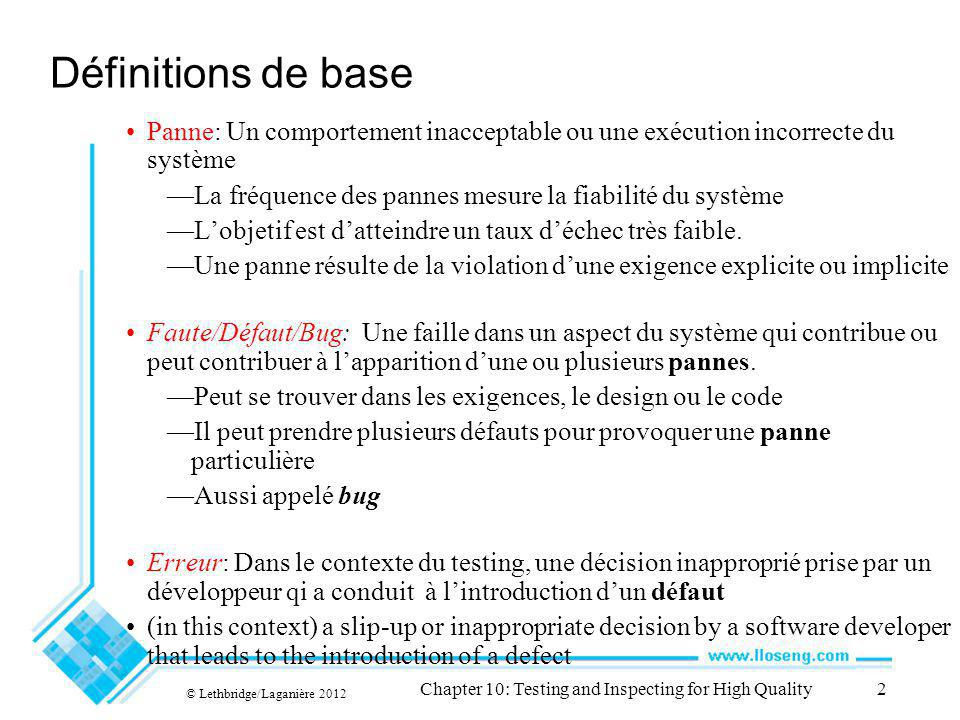 © Lethbridge/Laganière 2012 Chapter 10: Testing and Inspecting for High Quality2 Définitions de base Panne: Un comportement inacceptable ou une exécut