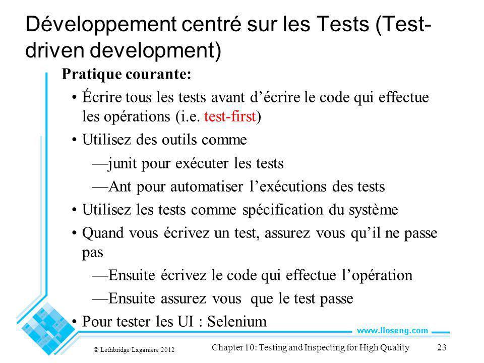 Développement centré sur les Tests (Test- driven development) Pratique courante: Écrire tous les tests avant décrire le code qui effectue les opérations (i.e.