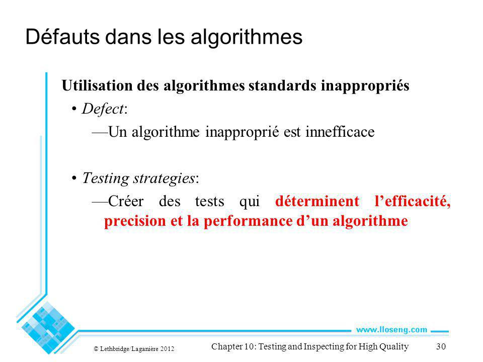 © Lethbridge/Laganière 2012 Chapter 10: Testing and Inspecting for High Quality30 Défauts dans les algorithmes Utilisation des algorithmes standards i