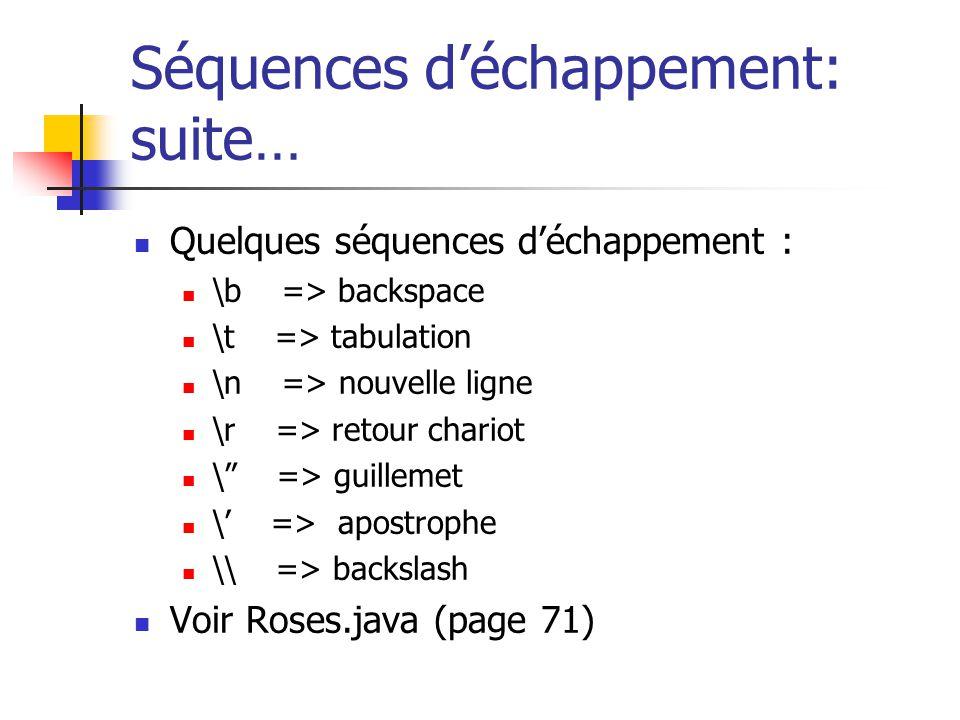 Séquences déchappement: suite… Quelques séquences déchappement : \b => backspace \t => tabulation \n => nouvelle ligne \r => retour chariot \ => guill