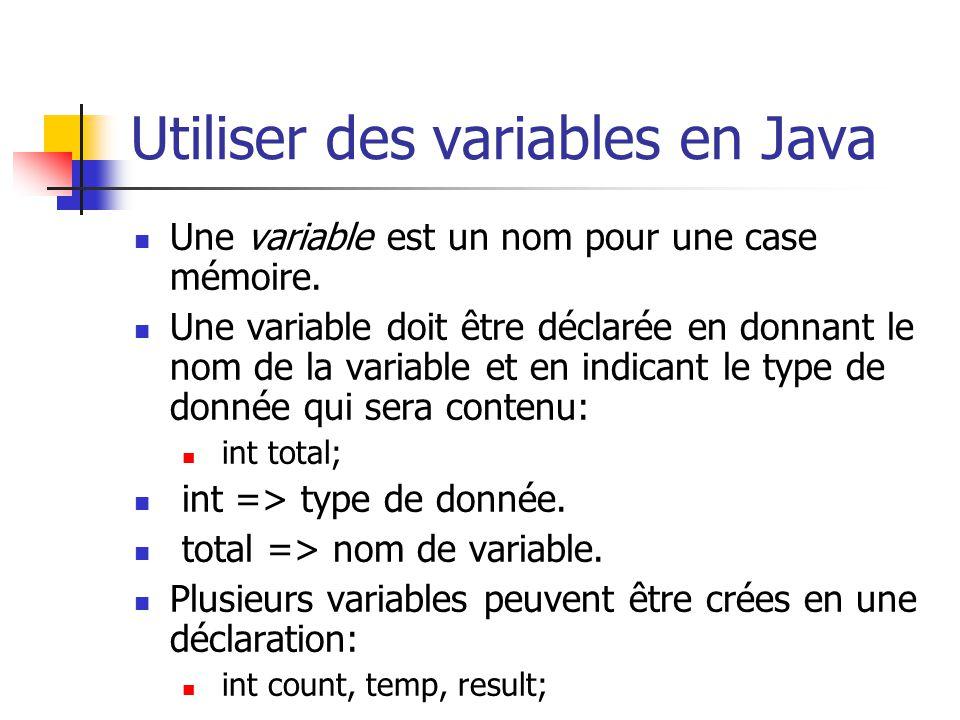 Utiliser des variables en Java Une variable est un nom pour une case mémoire. Une variable doit être déclarée en donnant le nom de la variable et en i