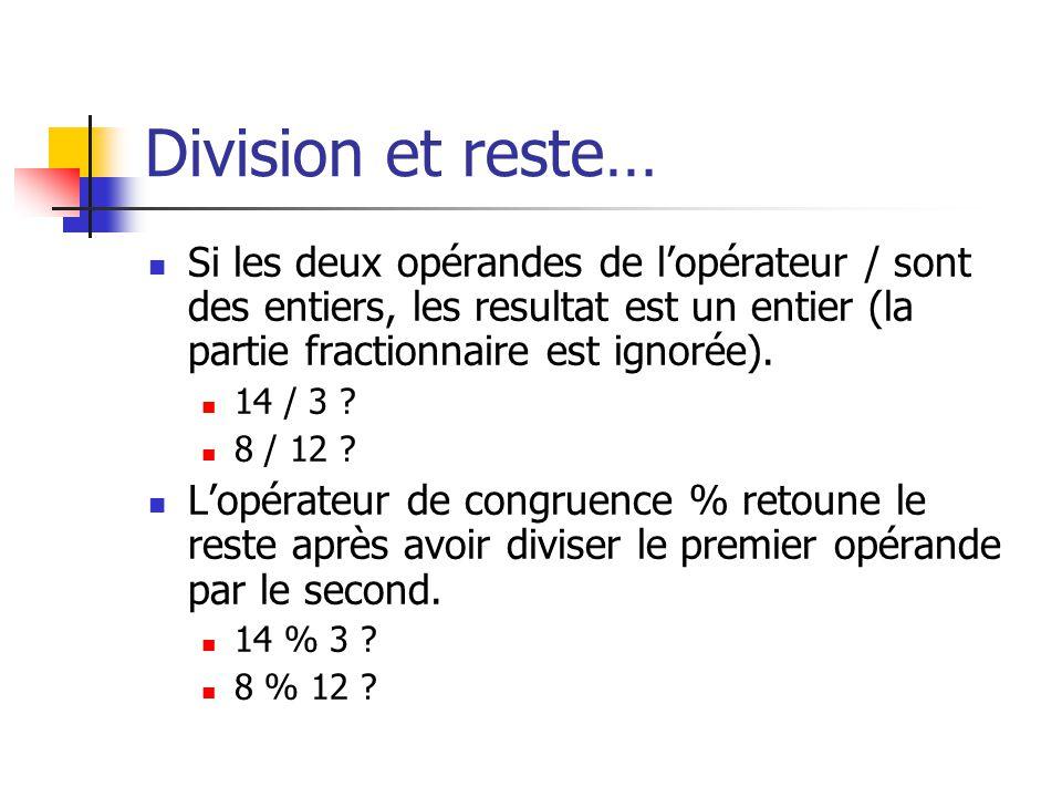 Division et reste… Si les deux opérandes de lopérateur / sont des entiers, les resultat est un entier (la partie fractionnaire est ignorée). 14 / 3 ?