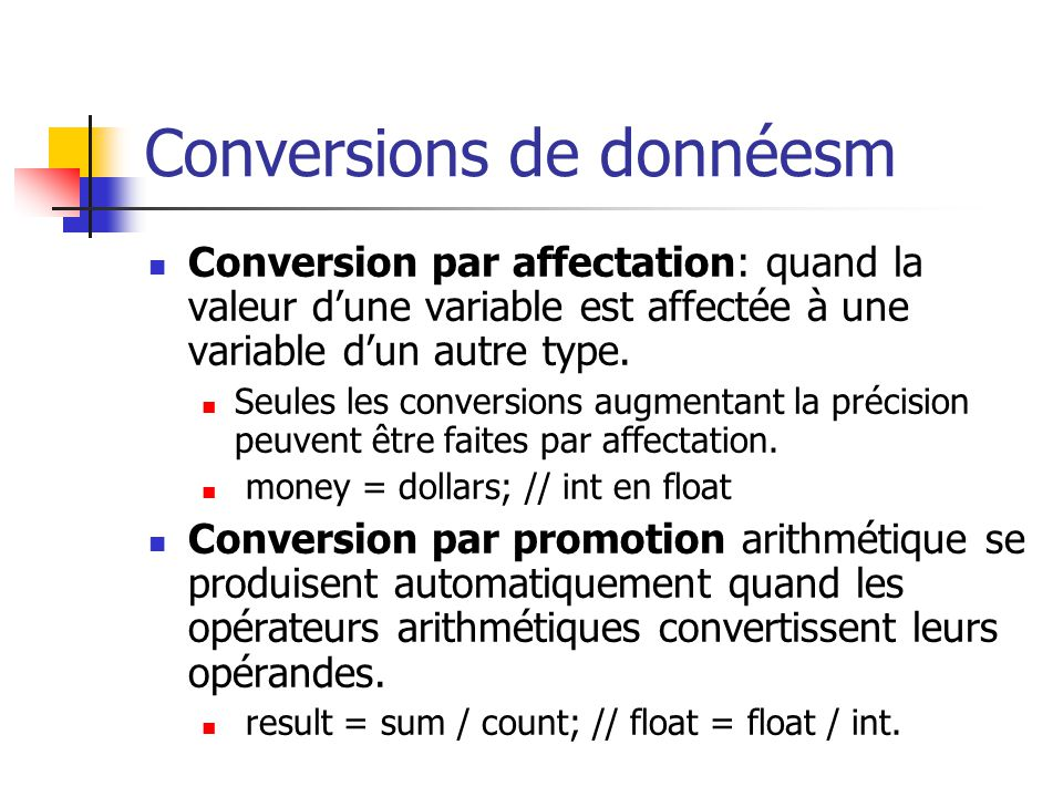 Conversions de donnéesm Conversion par affectation: quand la valeur dune variable est affectée à une variable dun autre type.