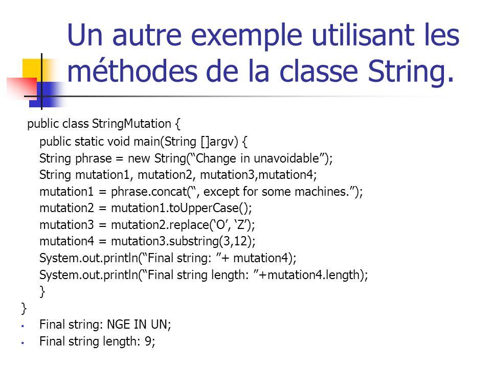 Un autre exemple utilisant les méthodes de la classe String. public class StringMutation { public static void main(String []argv) { String phrase = ne