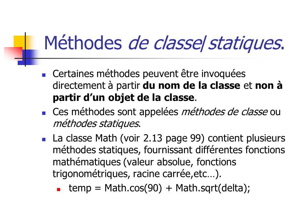 Méthodes de classe/statiques. Certaines méthodes peuvent être invoquées directement à partir du nom de la classe et non à partir dun objet de la class