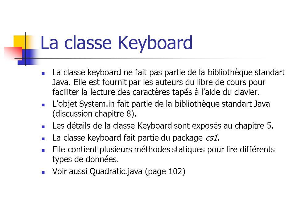 La classe Keyboard La classe keyboard ne fait pas partie de la bibliothèque standart Java. Elle est fournit par les auteurs du libre de cours pour fac