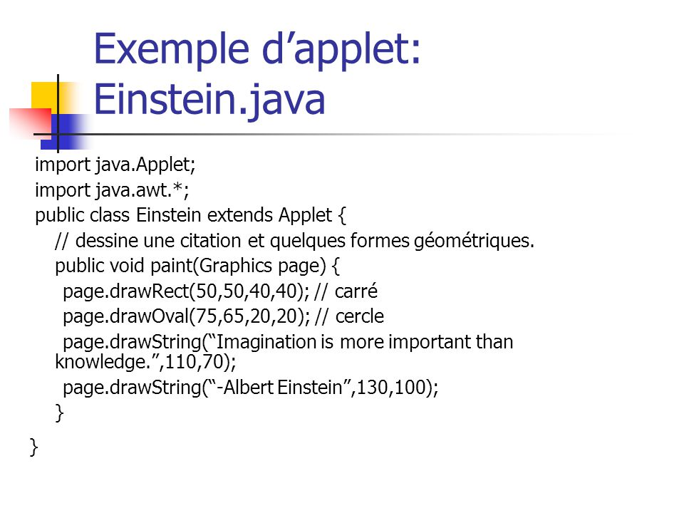 Exemple dapplet: Einstein.java import java.Applet; import java.awt.*; public class Einstein extends Applet { // dessine une citation et quelques forme
