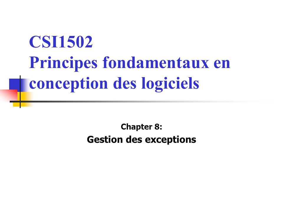 CSI1502 Principes fondamentaux en conception des logiciels Chapter 8: Gestion des exceptions