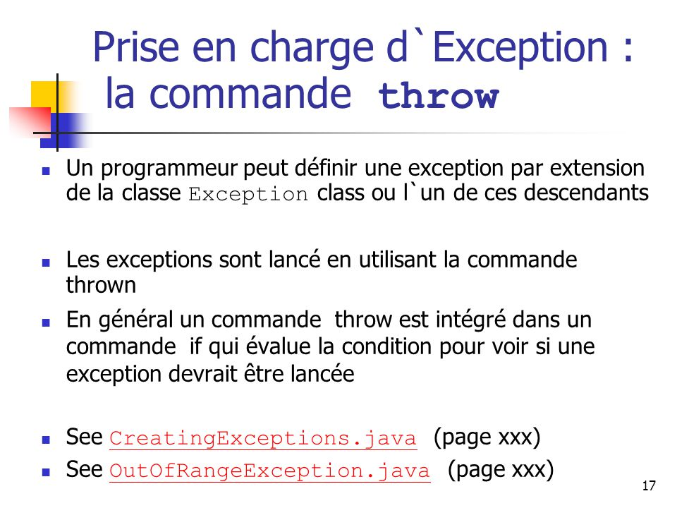 17 Prise en charge d`Exception : la commande throw Un programmeur peut définir une exception par extension de la classe Exception class ou l`un de ces