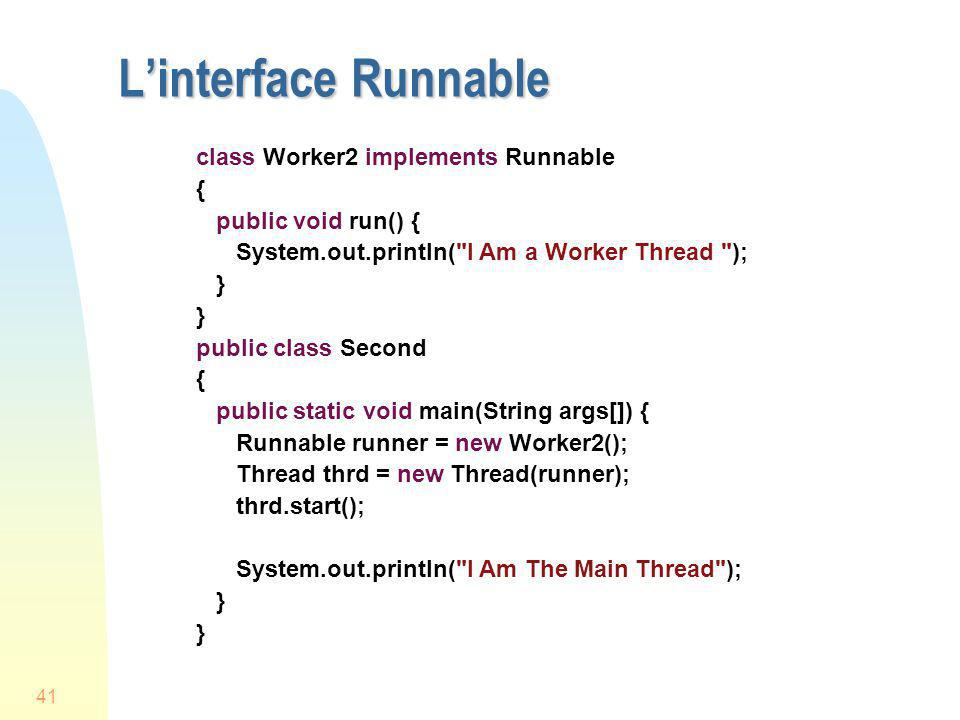 41 Linterface Runnable class Worker2 implements Runnable { public void run() { System.out.println(