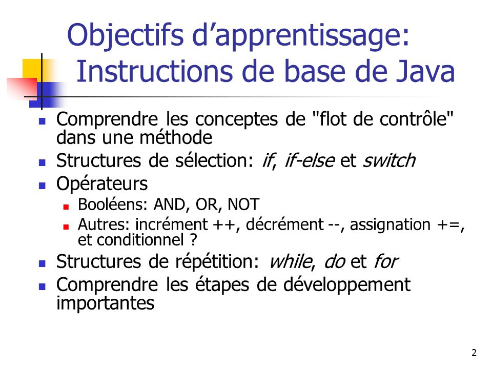 2 Objectifs dapprentissage: Instructions de base de Java Comprendre les conceptes de