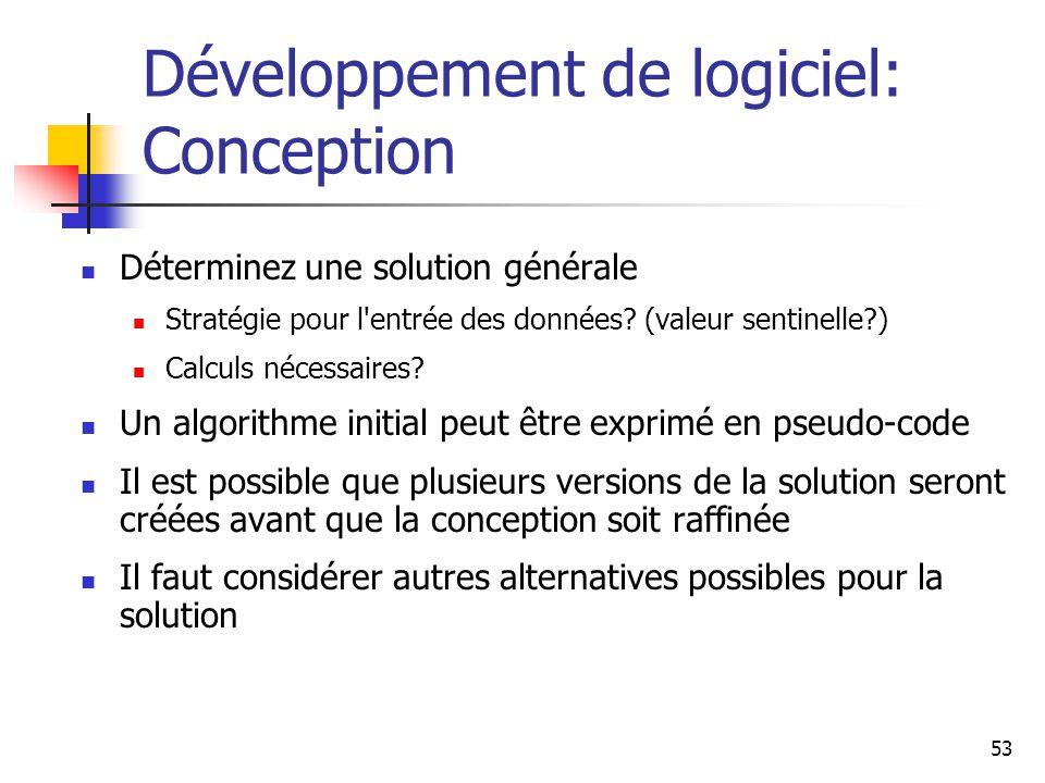 53 Développement de logiciel: Conception Déterminez une solution générale Stratégie pour l entrée des données.