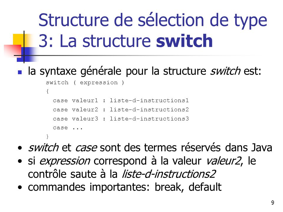 9 Structure de sélection de type 3: La structure switch la syntaxe générale pour la structure switch est: switch ( expression ) { case valeur1 : liste