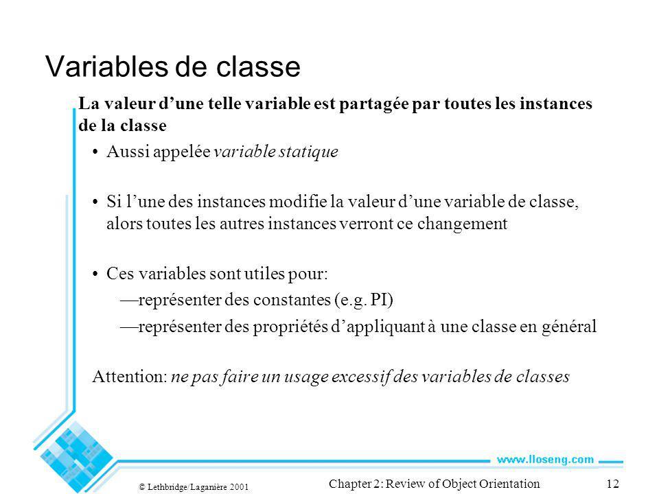 © Lethbridge/Laganière 2001 Chapter 2: Review of Object Orientation12 Variables de classe La valeur dune telle variable est partagée par toutes les in