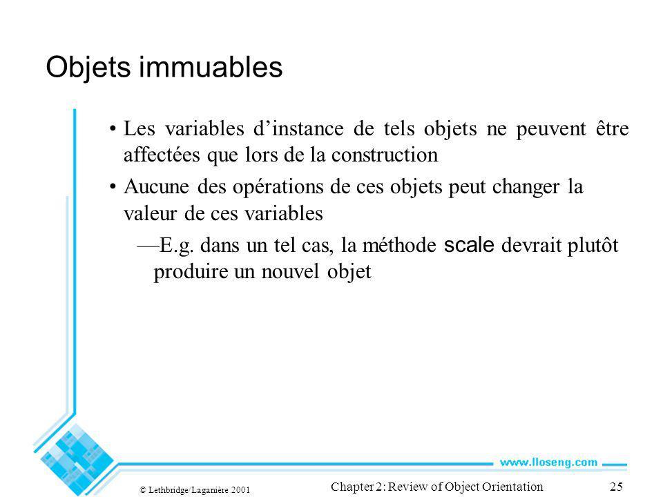 © Lethbridge/Laganière 2001 Chapter 2: Review of Object Orientation25 Objets immuables Les variables dinstance de tels objets ne peuvent être affectée
